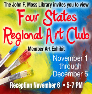 Four States Regional Art Club Nov 1 - Nov 6. Reception Nov 6 5pm-7pm
