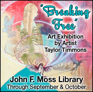 Breaking Free Art Expo in the Moss Library though Sept and Oct